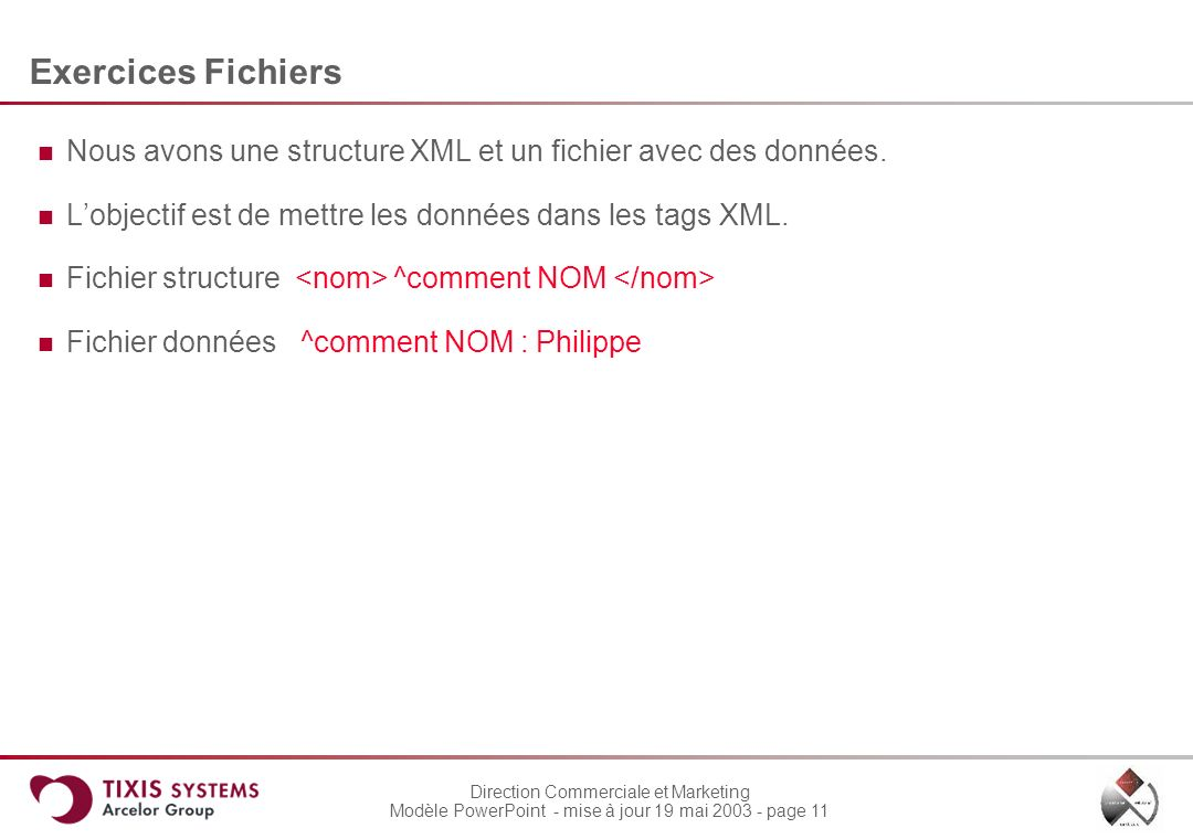 Exercices Fichiers Nous avons une structure XML et un fichier avec des données. L'objectif est de mettre les données dans les tags XML.