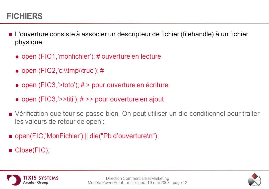 FICHIERS L ouverture consiste à associer un descripteur de fichier (filehandle) à un fichier physique.