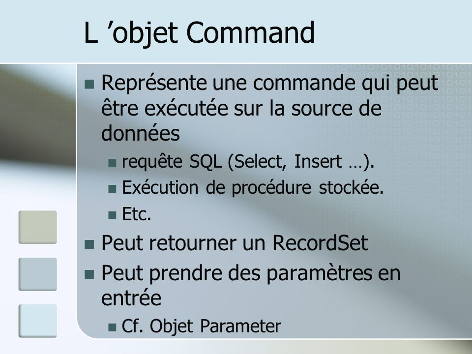 L 'objet Command Représente une commande qui peut être exécutée sur la source de données. requête SQL (Select, Insert …).