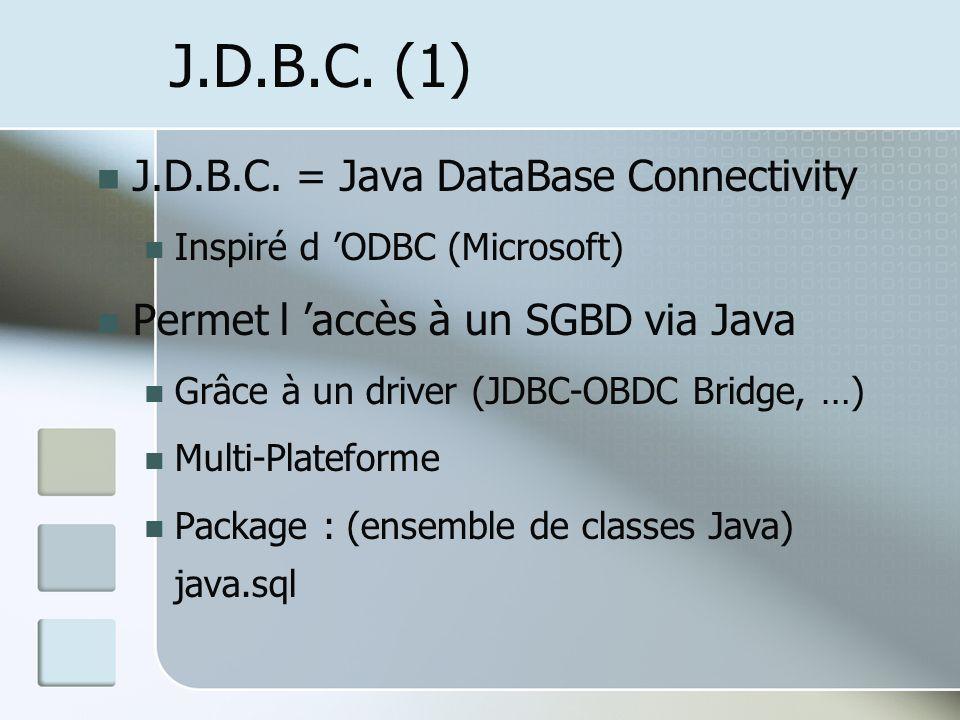 J.D.B.C. (1) J.D.B.C. = Java DataBase Connectivity