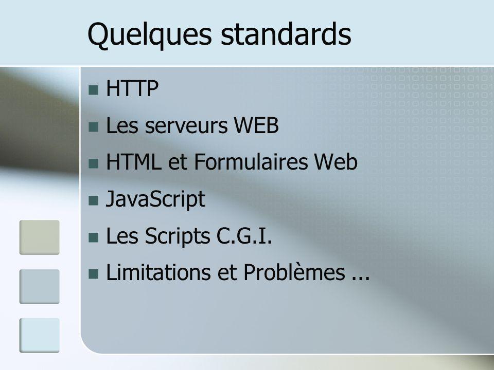 Quelques standards HTTP Les serveurs WEB HTML et Formulaires Web
