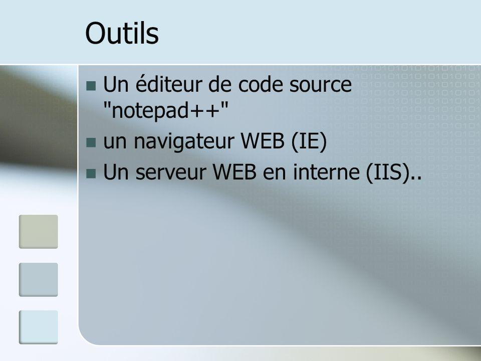 Outils Un éditeur de code source notepad++ un navigateur WEB (IE)