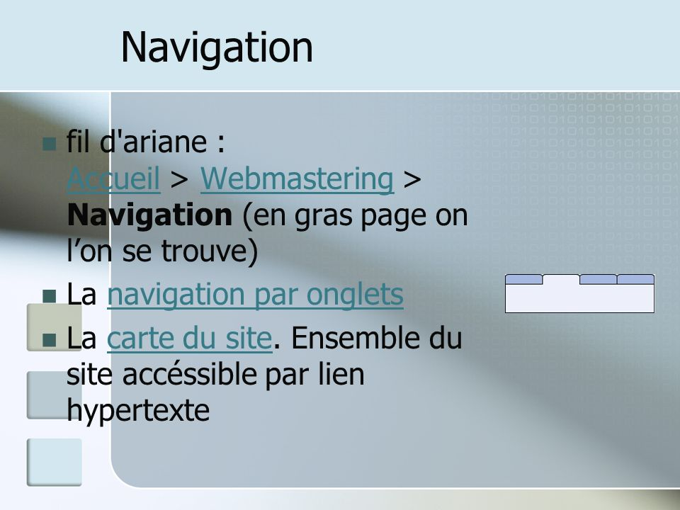 Navigation fil d ariane : Accueil > Webmastering > Navigation (en gras page on l'on se trouve) La navigation par onglets