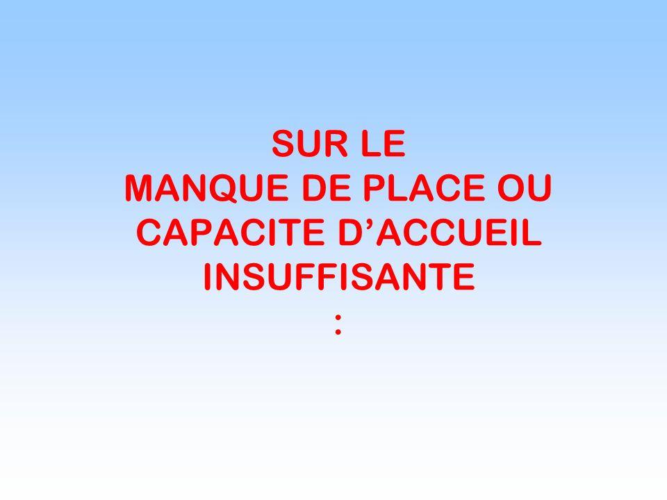 SUR LE MANQUE DE PLACE OU CAPACITE D'ACCUEIL INSUFFISANTE :
