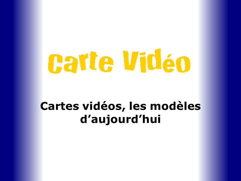 Cartes vidéos, les modèles d'aujourd'hui