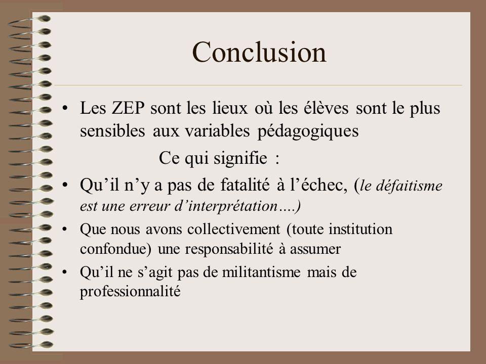 Conclusion Les ZEP sont les lieux où les élèves sont le plus sensibles aux variables pédagogiques. Ce qui signifie :