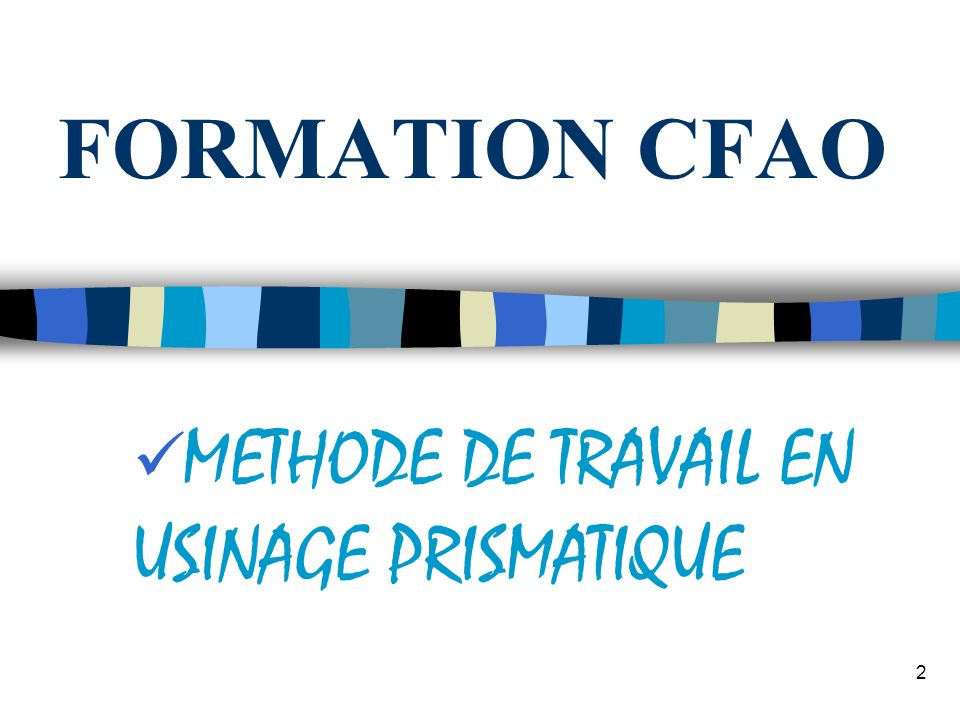 METHODE DE TRAVAIL EN USINAGE PRISMATIQUE