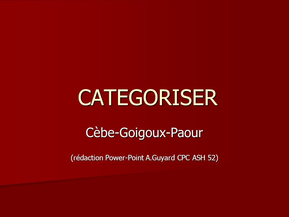 Cèbe-Goigoux-Paour (rédaction Power-Point A.Guyard CPC ASH 52)