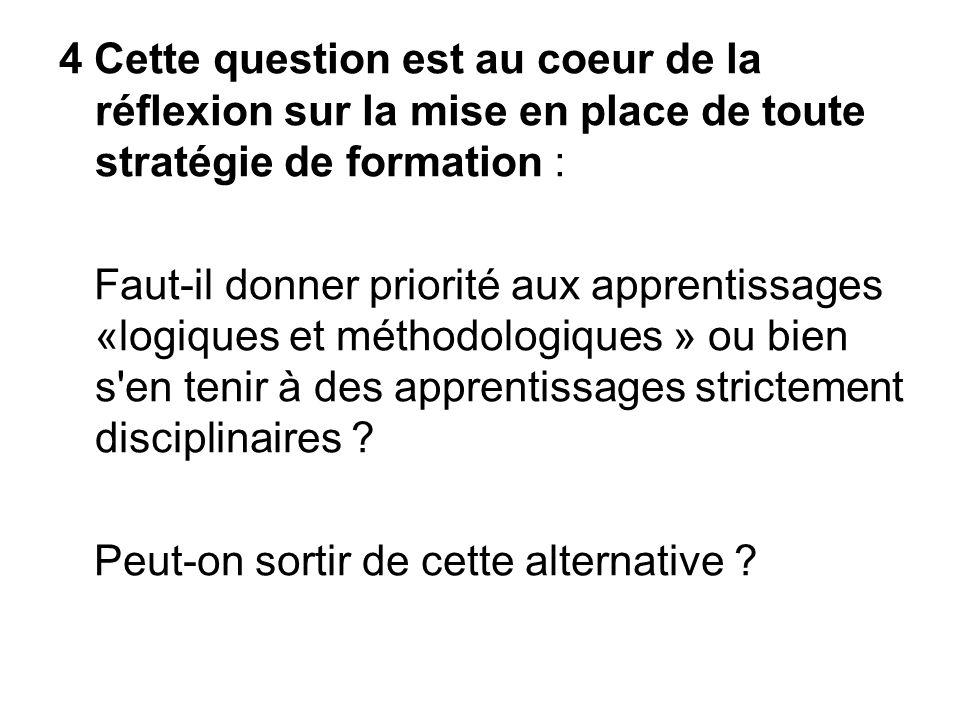 4 Cette question est au coeur de la réflexion sur la mise en place de toute stratégie de formation :