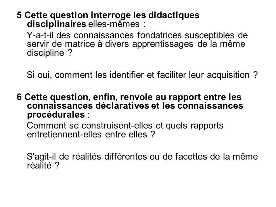 5 Cette question interroge les didactiques disciplinaires elles-mêmes :