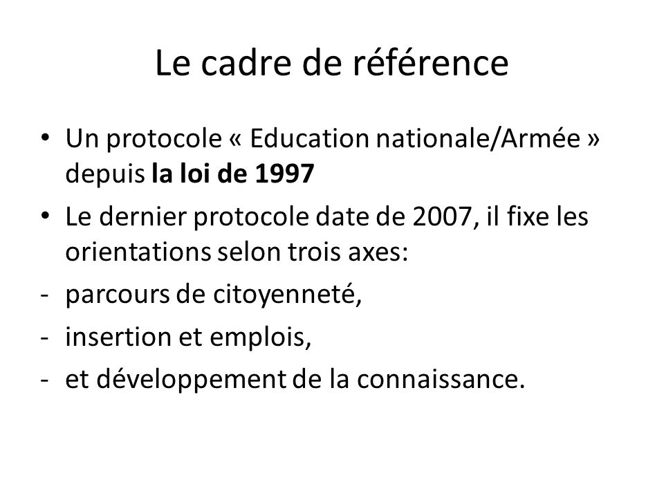 Le cadre de référence Un protocole « Education nationale/Armée » depuis la loi de 1997.