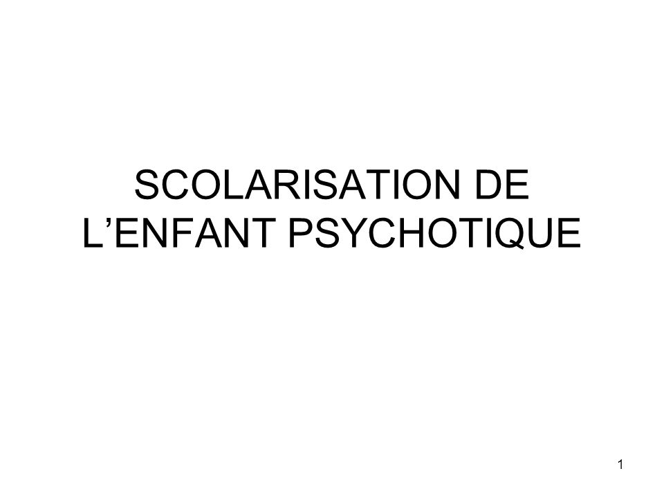 SCOLARISATION DE L'ENFANT PSYCHOTIQUE