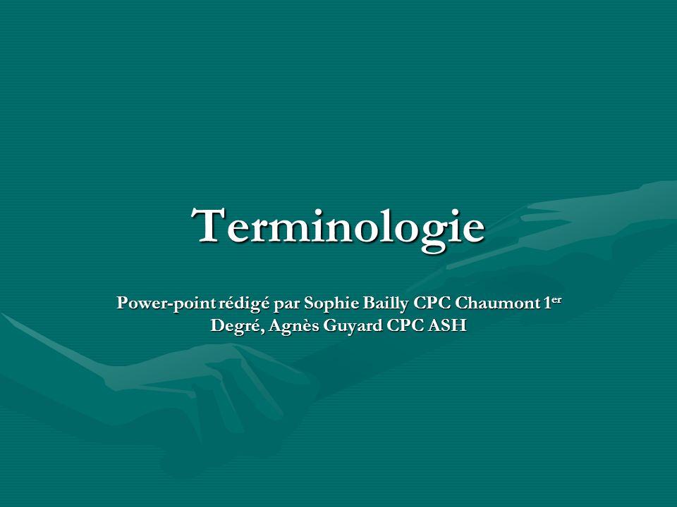 Terminologie Power-point rédigé par Sophie Bailly CPC Chaumont 1er Degré, Agnès Guyard CPC ASH