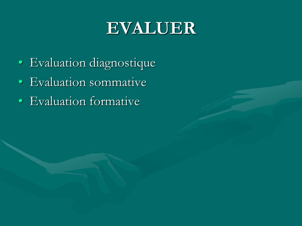 EVALUER Evaluation diagnostique Evaluation sommative