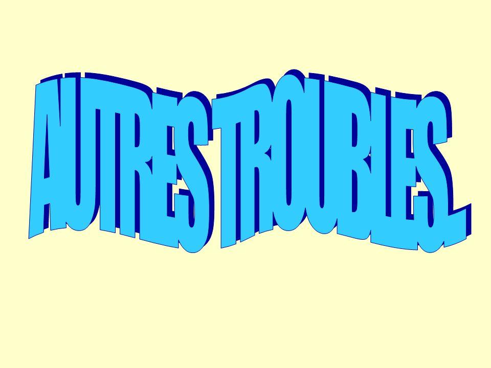 AUTRES TROUBLES...