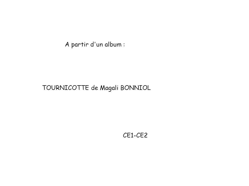 A partir d un album : TOURNICOTTE de Magali BONNIOL CE1-CE2