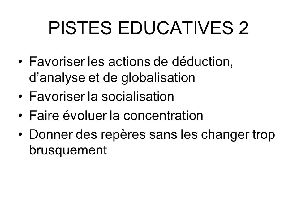 PISTES EDUCATIVES 2 Favoriser les actions de déduction, d'analyse et de globalisation. Favoriser la socialisation.