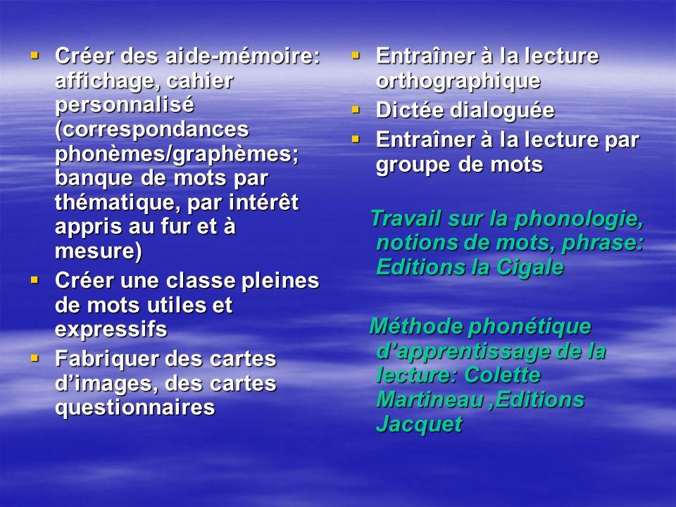 Créer des aide-mémoire: affichage, cahier personnalisé (correspondances phonèmes/graphèmes; banque de mots par thématique, par intérêt appris au fur et à mesure)