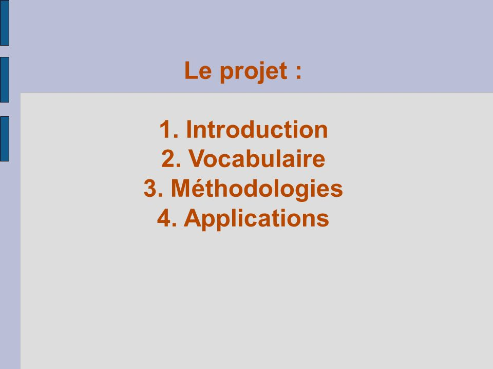 Le projet : 1. Introduction 2. Vocabulaire 3. Méthodologies 4. Applications