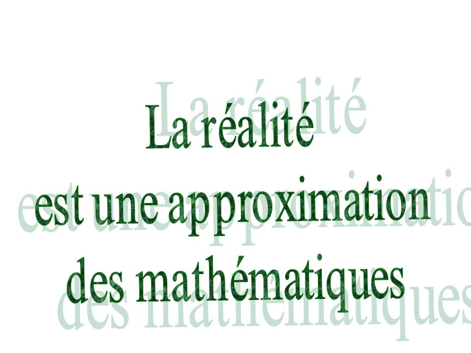 La réalité est une approximation des mathématiques