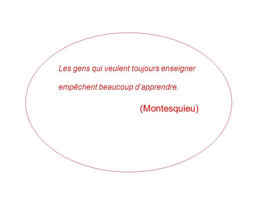 (Montesquieu) Les gens qui veulent toujours enseigner
