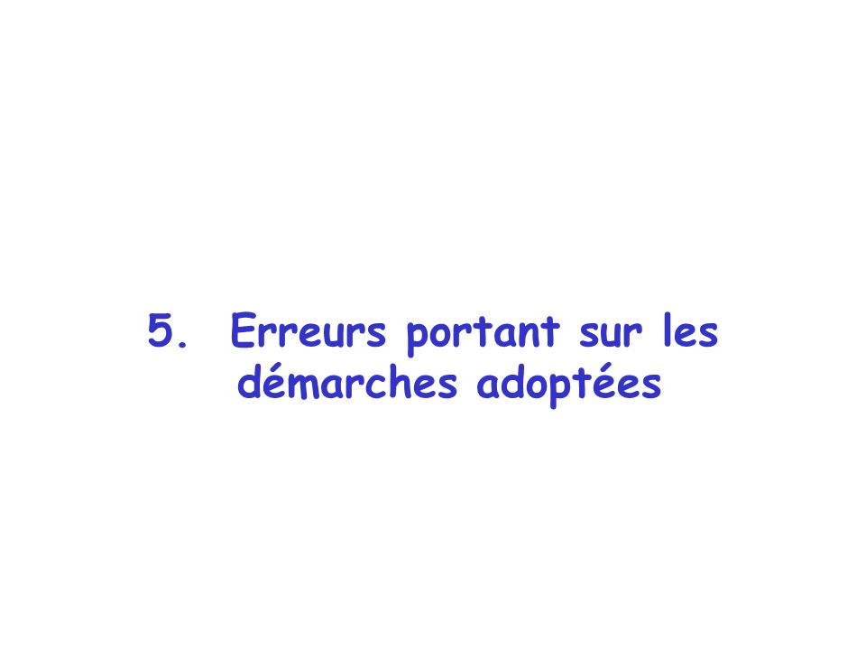 5. Erreurs portant sur les démarches adoptées