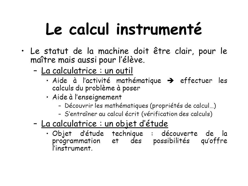 Le calcul instrumenté Le statut de la machine doit être clair, pour le maître mais aussi pour l'élève.