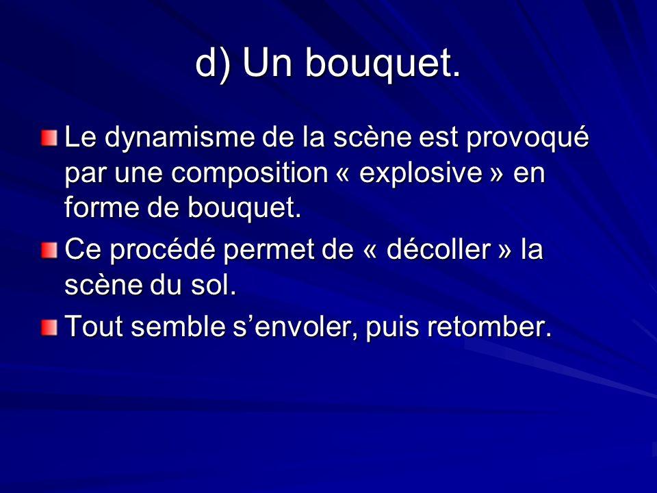 d) Un bouquet. Le dynamisme de la scène est provoqué par une composition « explosive » en forme de bouquet.