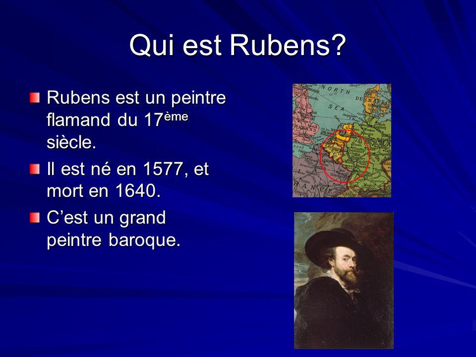 Qui est Rubens Rubens est un peintre flamand du 17ème siècle.