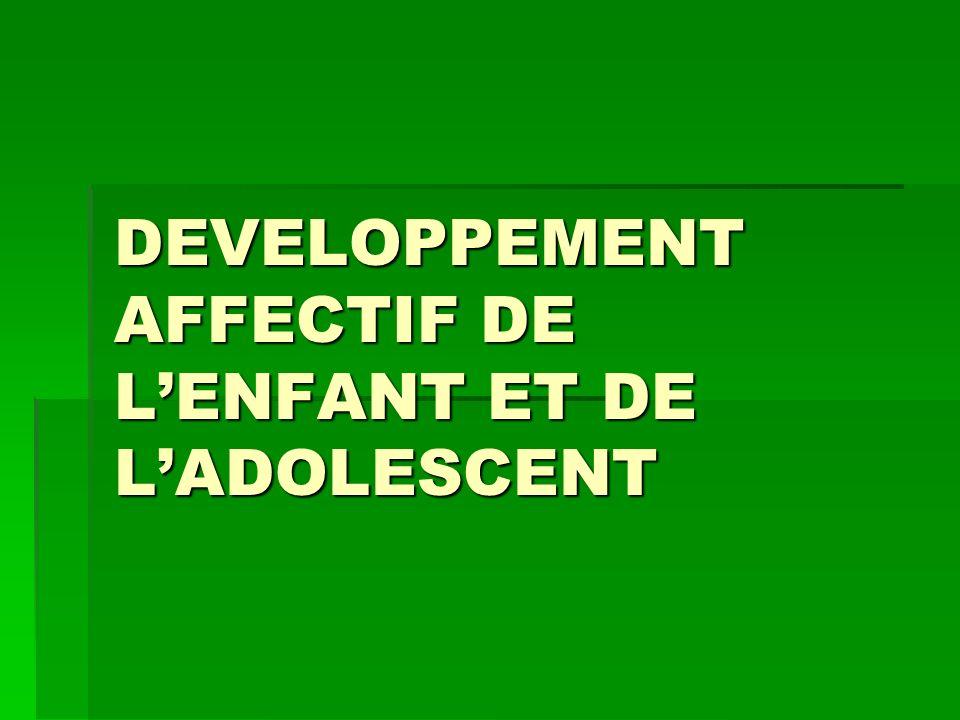 DEVELOPPEMENT AFFECTIF DE L'ENFANT ET DE L'ADOLESCENT