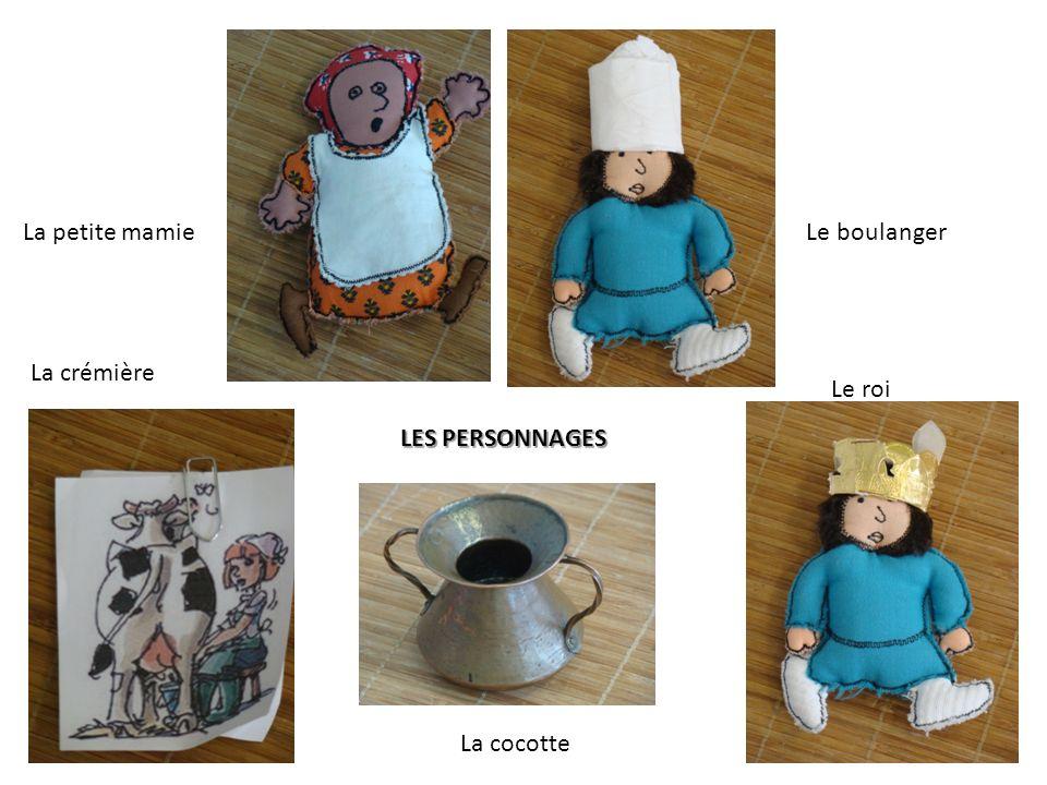 La petite mamie Le boulanger La crémière Le roi LES PERSONNAGES La cocotte