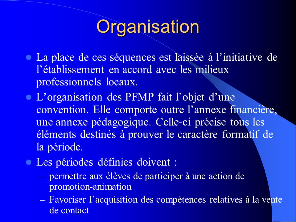 Organisation La place de ces séquences est laissée à l'initiative de l'établissement en accord avec les milieux professionnels locaux.