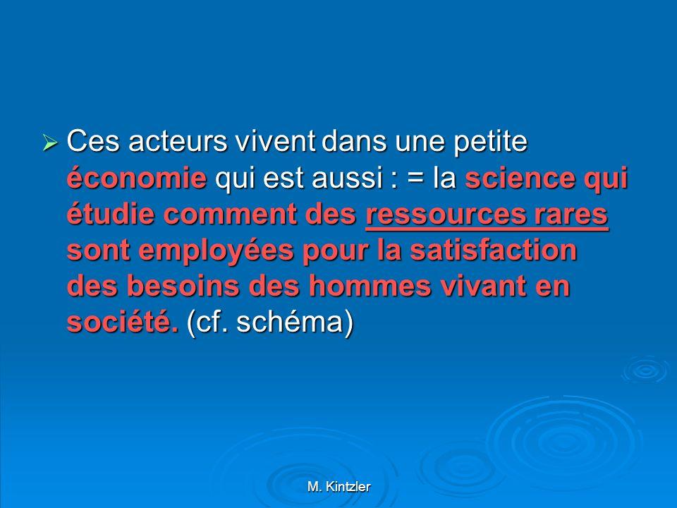 Ces acteurs vivent dans une petite économie qui est aussi : = la science qui étudie comment des ressources rares sont employées pour la satisfaction des besoins des hommes vivant en société. (cf. schéma)