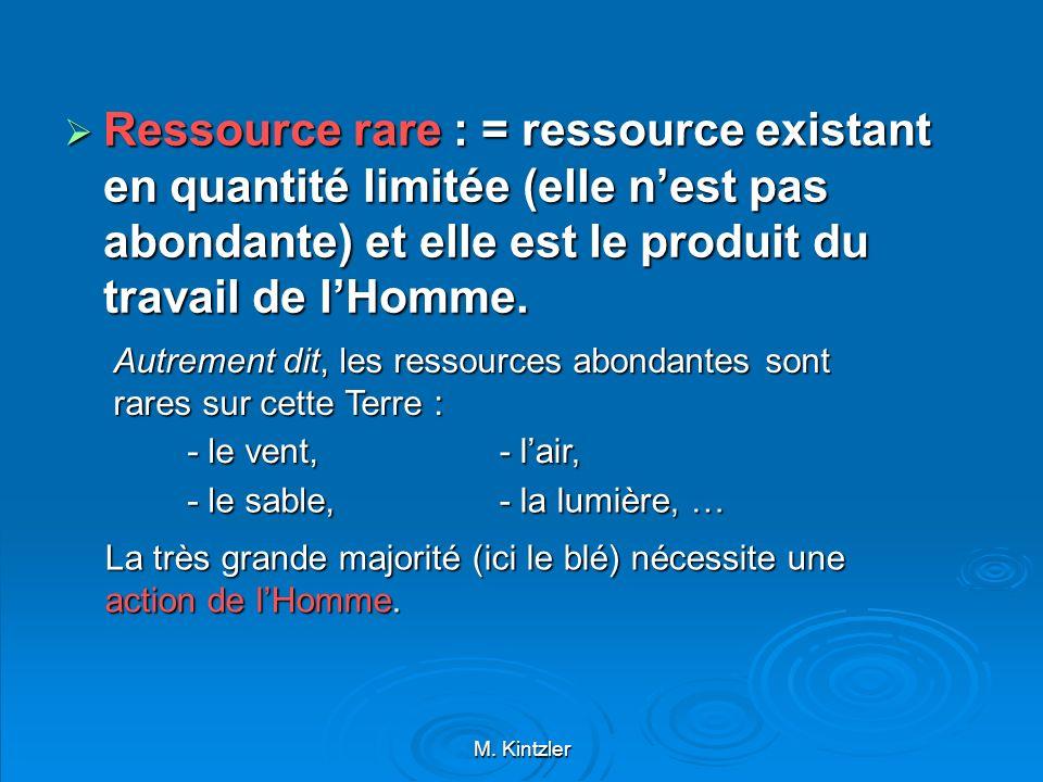 Ressource rare : = ressource existant en quantité limitée (elle n'est pas abondante) et elle est le produit du travail de l'Homme.
