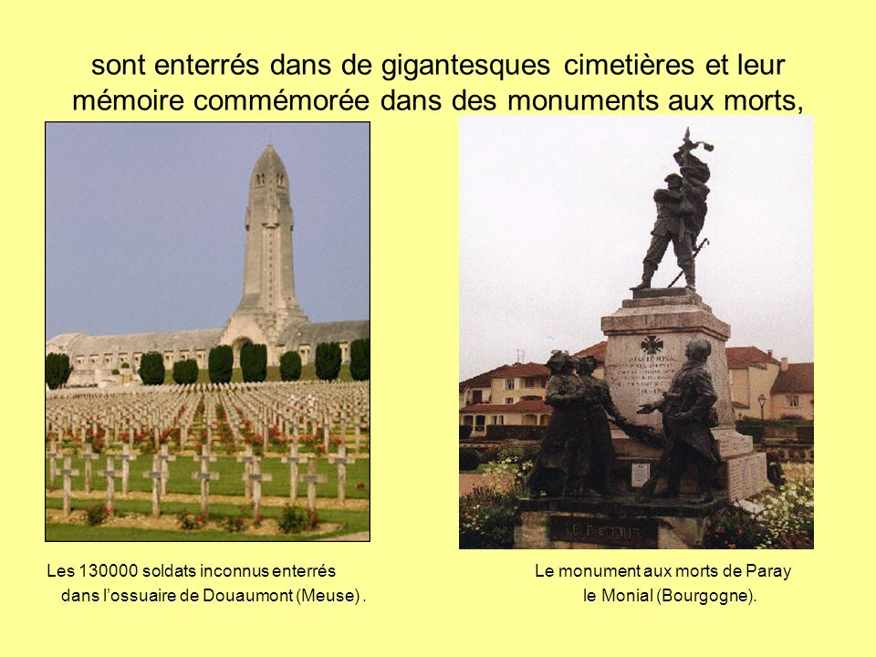 sont enterrés dans de gigantesques cimetières et leur mémoire commémorée dans des monuments aux morts,