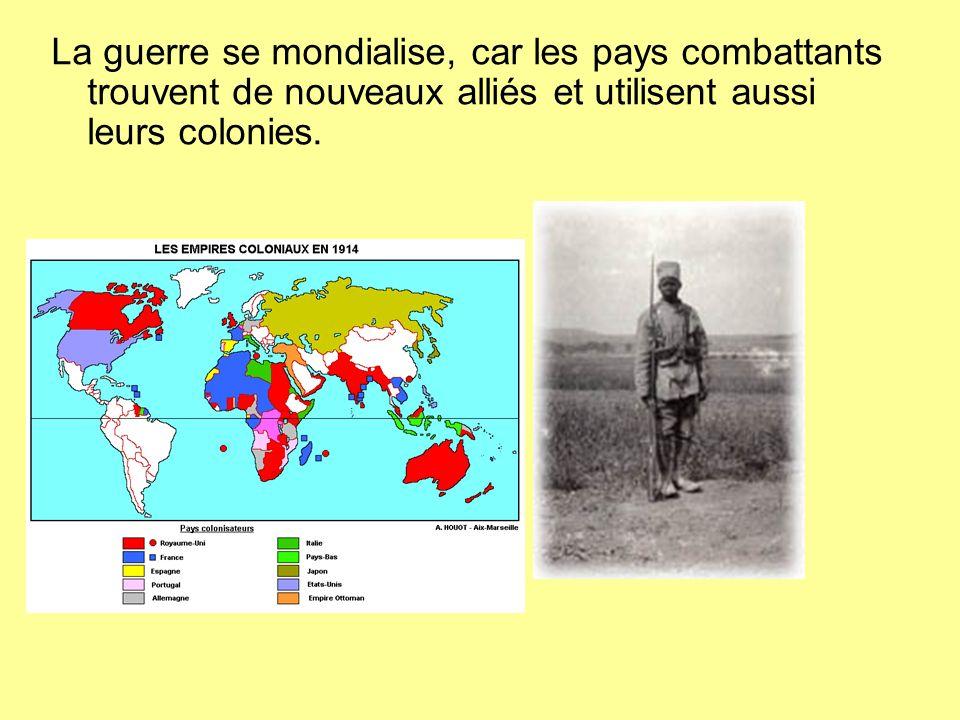 La guerre se mondialise, car les pays combattants trouvent de nouveaux alliés et utilisent aussi leurs colonies.