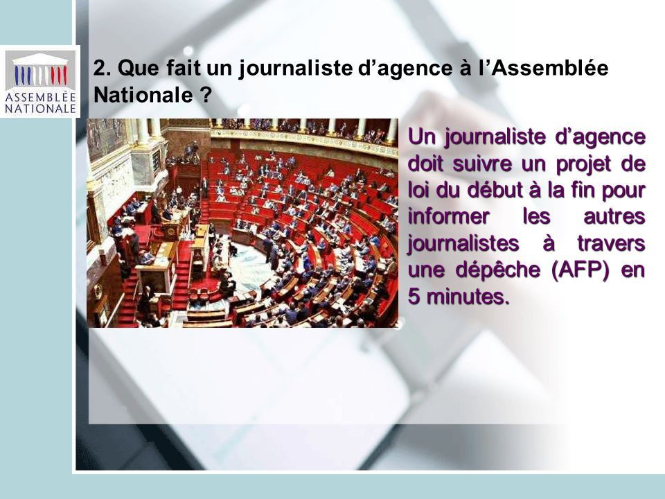 2. Que fait un journaliste d'agence à l'Assemblée Nationale