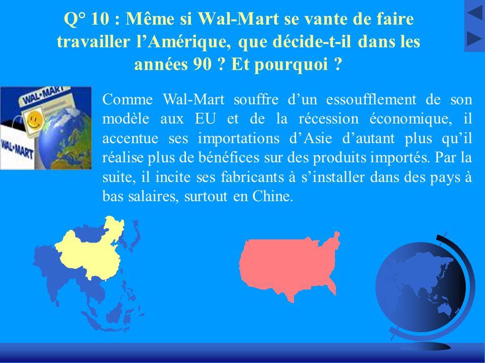 Q° 10 : Même si Wal-Mart se vante de faire travailler l'Amérique, que décide-t-il dans les années 90 Et pourquoi
