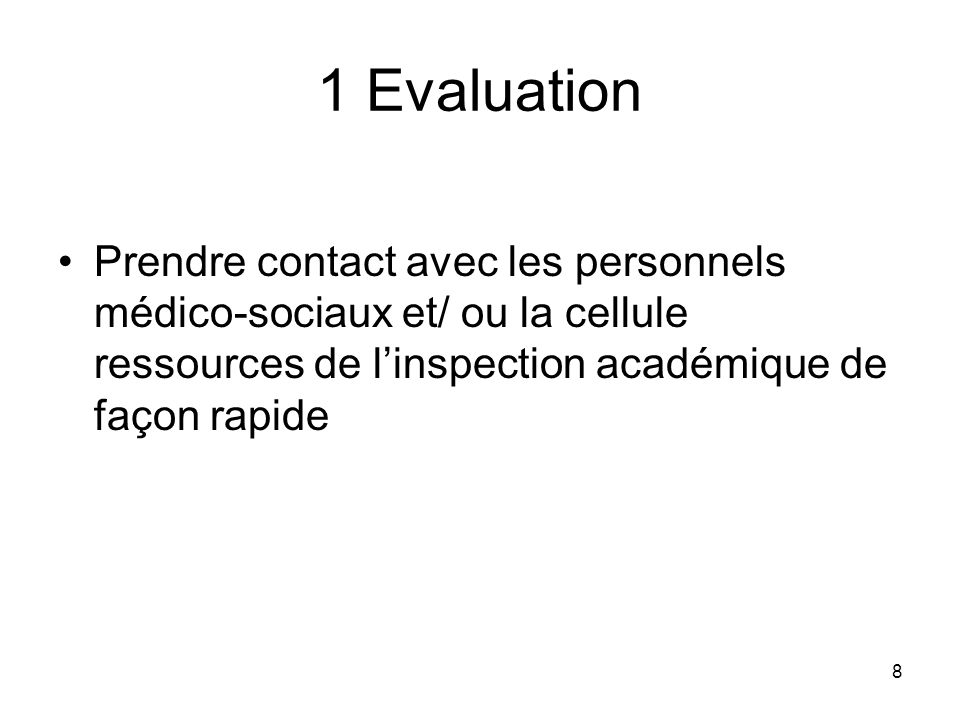 1 Evaluation Prendre contact avec les personnels médico-sociaux et/ ou la cellule ressources de l'inspection académique de façon rapide.