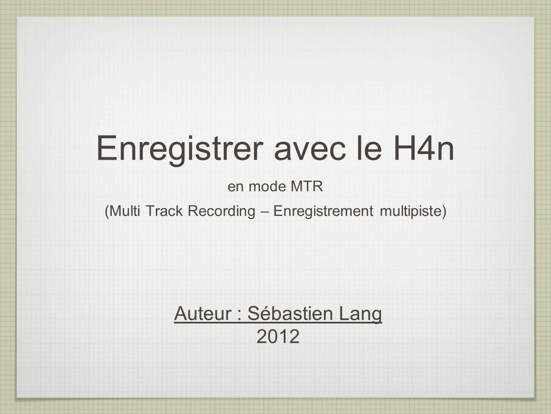 Enregistrer avec le H4n Auteur : Sébastien Lang 2012 en mode MTR