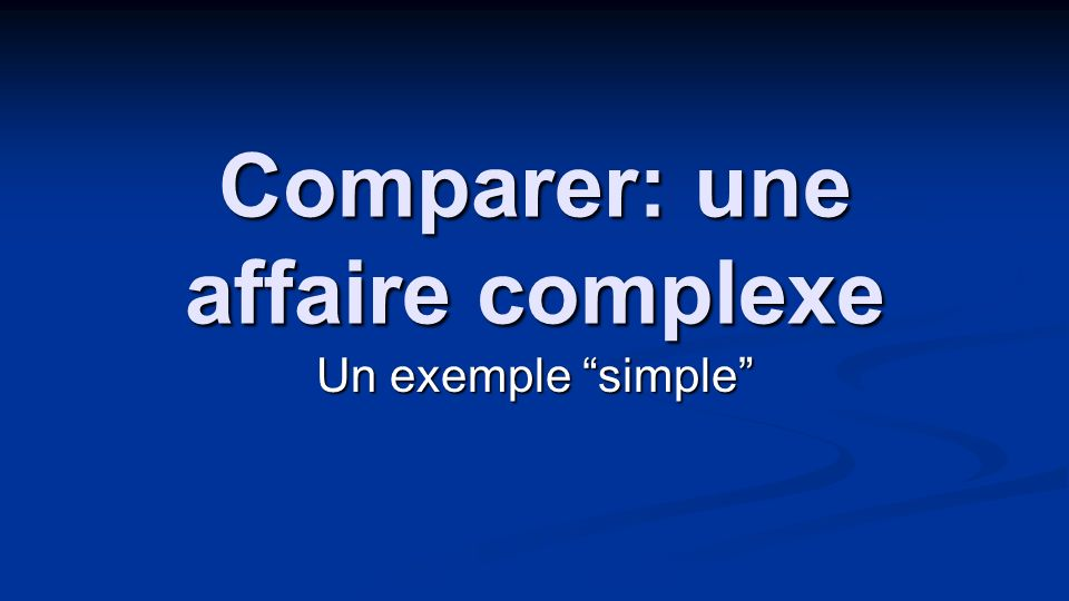 Comparer: une affaire complexe