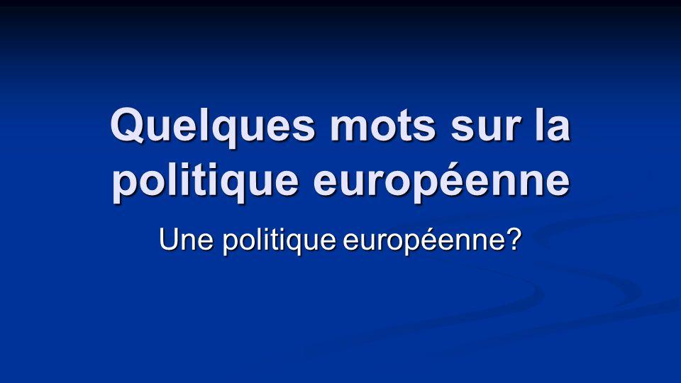 Quelques mots sur la politique européenne