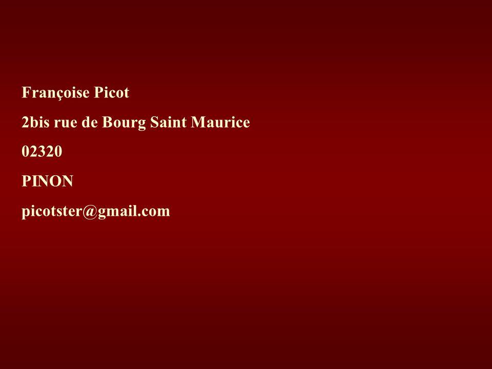 Françoise Picot 2bis rue de Bourg Saint Maurice 02320 PINON picotster@gmail.com