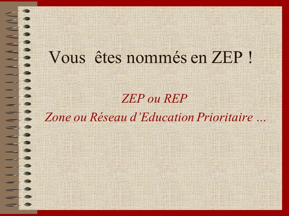 ZEP ou REP Zone ou Réseau d'Education Prioritaire …