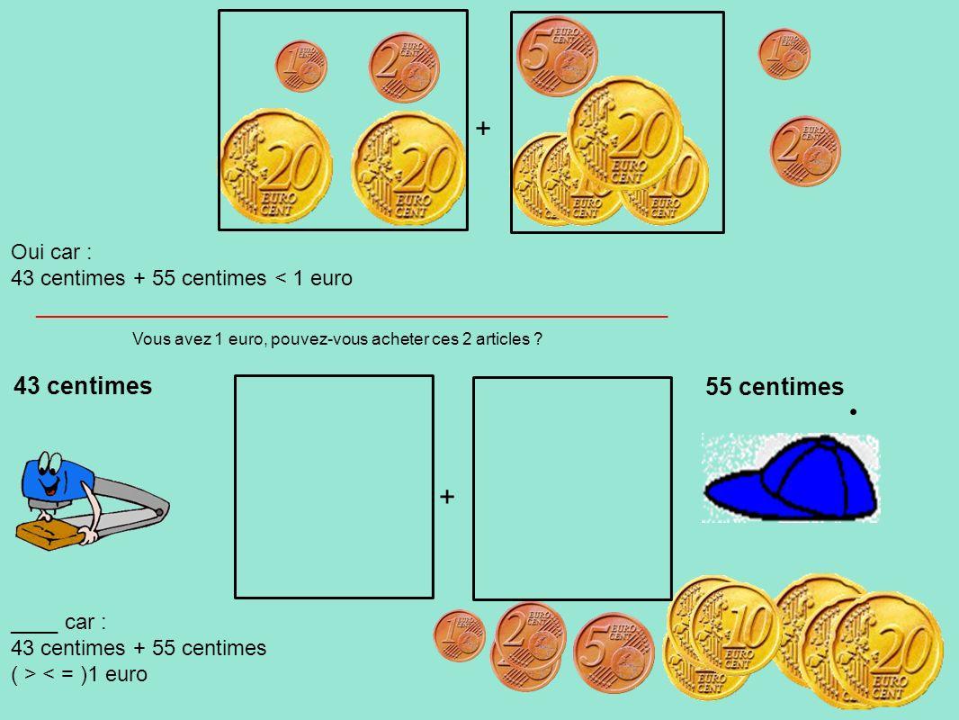 + + 43 centimes 55 centimes Oui car :