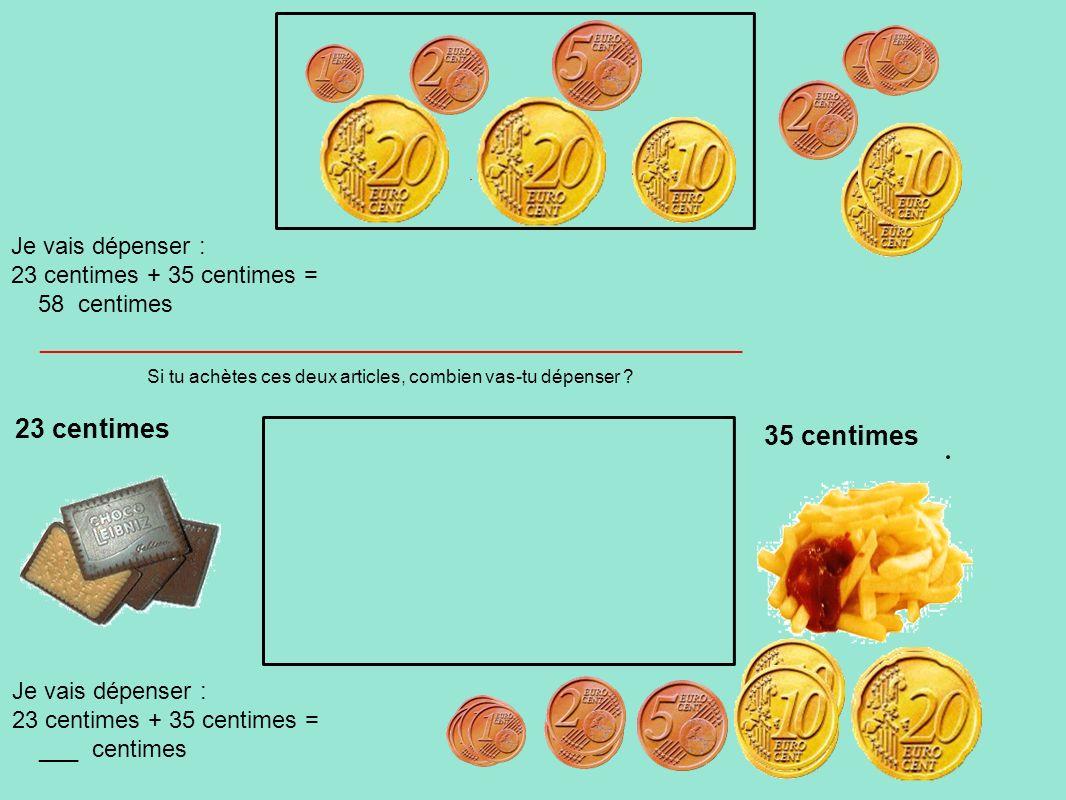 23 centimes 35 centimes Je vais dépenser : 23 centimes + 35 centimes =