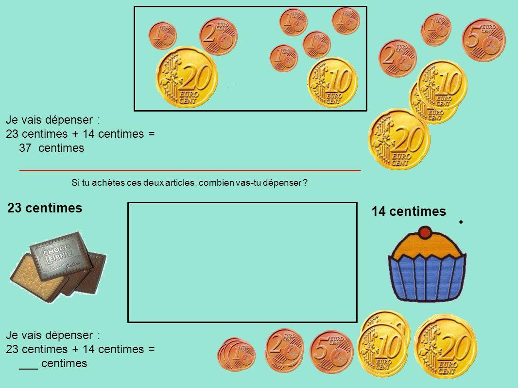 23 centimes 14 centimes Je vais dépenser : 23 centimes + 14 centimes =