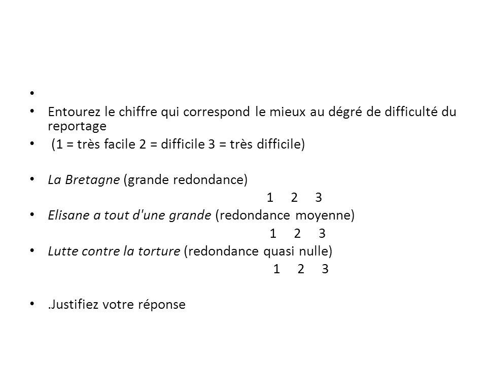 Entourez le chiffre qui correspond le mieux au dégré de difficulté du reportage. (1 = très facile 2 = difficile 3 = très difficile)