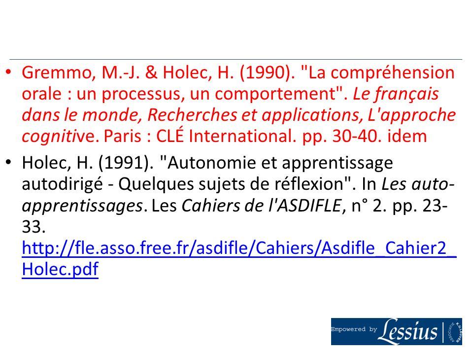 Gremmo, M.-J. & Holec, H. (1990). La compréhension orale : un processus, un comportement . Le français dans le monde, Recherches et applications, L approche cognitive. Paris : CLÉ International. pp. 30-40. idem