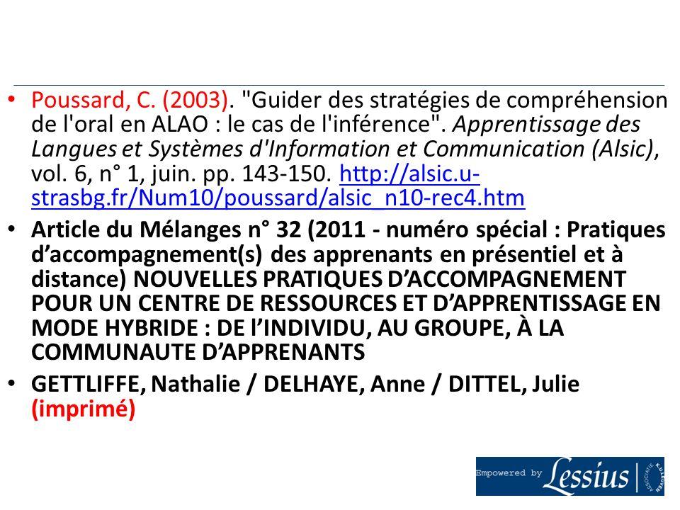 Poussard, C. (2003). Guider des stratégies de compréhension de l oral en ALAO : le cas de l inférence . Apprentissage des Langues et Systèmes d Information et Communication (Alsic), vol. 6, n° 1, juin. pp. 143-150. http://alsic.u- strasbg.fr/Num10/poussard/alsic_n10-rec4.htm